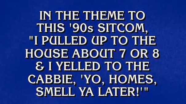 "Alex Trebek reads the answer to the category, ""TV"" for $800, which contains the Fresh Prince lyrics."